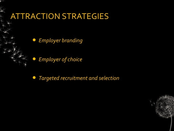 factors that affect attracting talent and recruitment and selection The internal factors that affect an factors affecting recruitment as an employer finds it easier to attract and retain employees than an.