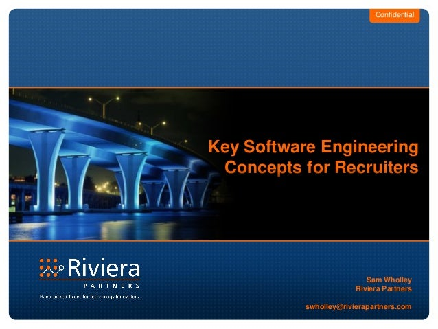 Confidential Key Software Engineering Concepts for Recruiters Sam Wholley Riviera Partners swholley@rivierapartners.com