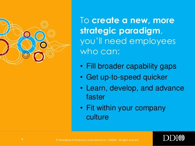 To create a new, more strategic paradigm, you'll need employees who can: • Fill broader capability gaps • Get up-to-speed ...