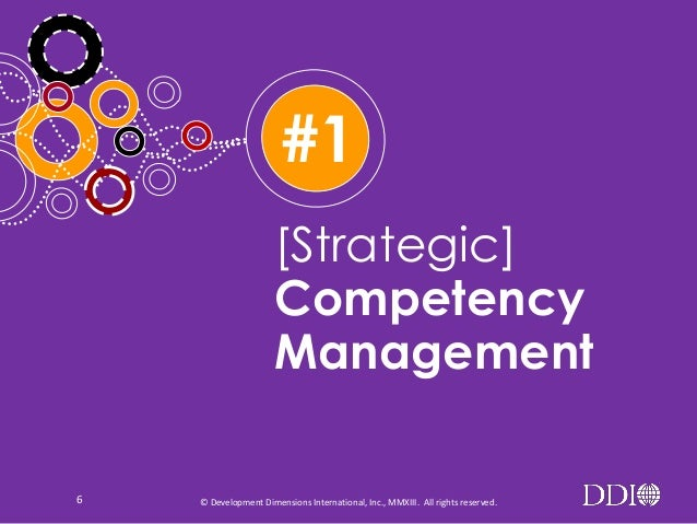 #1 [Strategic] Competency Management 6  © Development Dimensions International, Inc., MMXIII. All rights reserved.