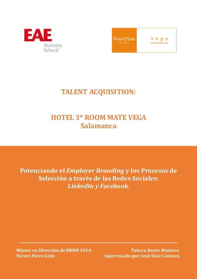 TALENT ACQUISITION:  HOTEL 3* ROOM MATE VEGA  Salamanca  Potenciando el Employer Branding y los Procesos de Selección a tr...