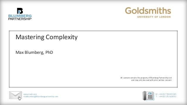 Mastering Complexity  Max Blumberg, PhD  All content remains the property of Blumberg Partnership Ltd  and may only be use...
