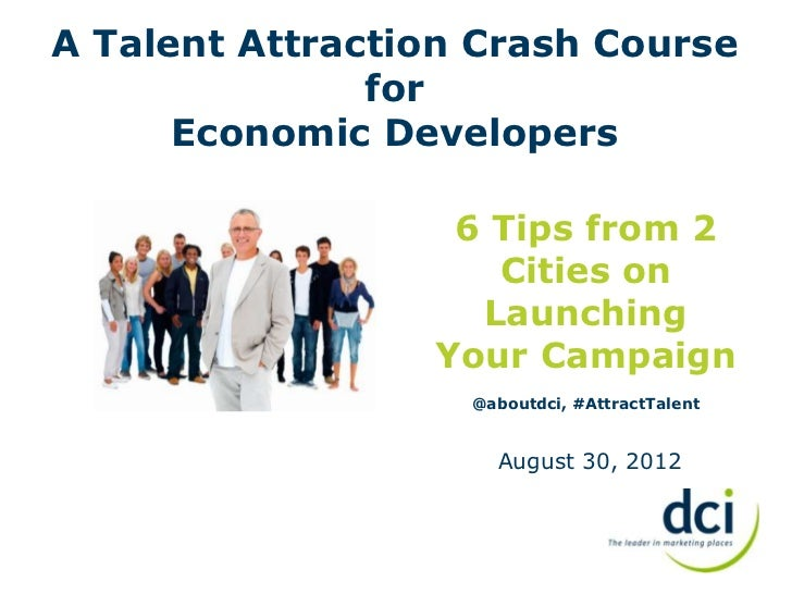 A Talent Attraction Crash Course               for      Economic Developers                  6 Tips from 2                ...