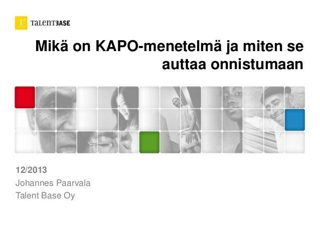 Mikä on KAPO-menetelmä ja miten se auttaa onnistumaan  12/2013 Johannes Paarvala Talent Base Oy