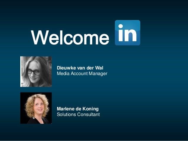 Welcome Marlene de Koning Solutions Consultant Dieuwke van der Wal Media Account Manager