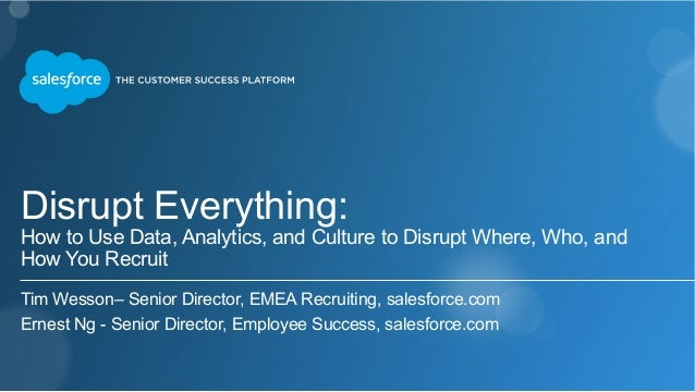 Disrupt Everything:  How to Use Data, Analytics, and Culture to Disrupt Where, Who, and  How You Recruit  Tim Wesson– Seni...