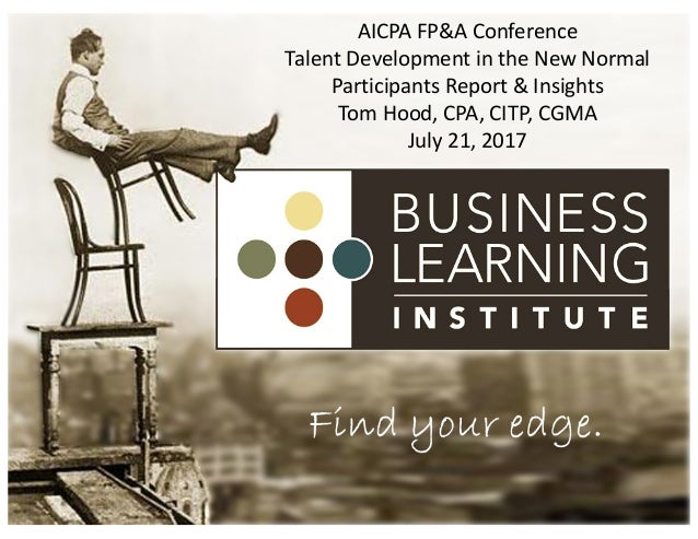 The	Future	Ready	CPA AICPA	EDGE	Conference Participants	Report	&	Insights Tom	Hood,	CPA,	CITP,	CGMA August	5,	2016 1 AICPA...