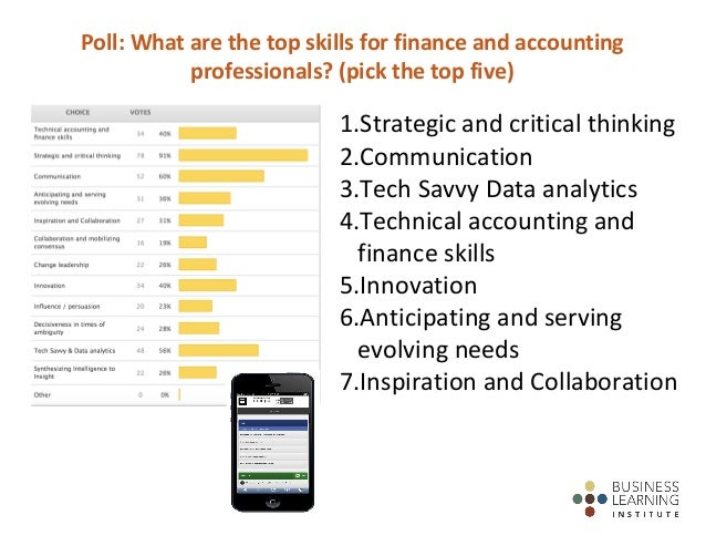 Poll:	What	are	the	top	skills	for	finance	and	accounting	 professionals?	(pick	the	top	five) 1.Strategic	and	critical	thin...