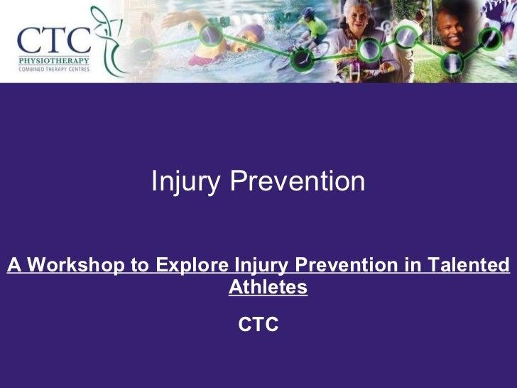 Injury Prevention <ul><li>A Workshop to Explore Injury Prevention in Talented Athletes </li></ul><ul><li>CTC </li></ul>