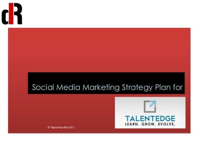Social Media Marketing Strategy Plan for© Digital Republik 2013