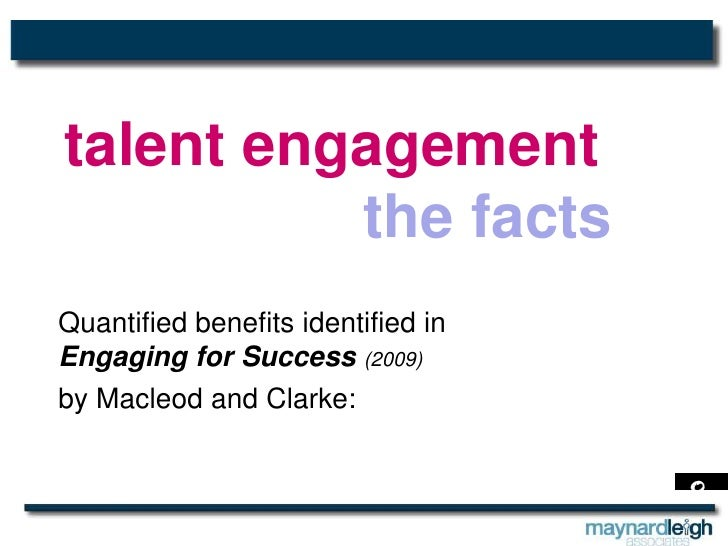 talent engagement<br />the facts <br />Quantified benefitsidentified in <br />Engaging for Success (2009) <br />by Macleod...