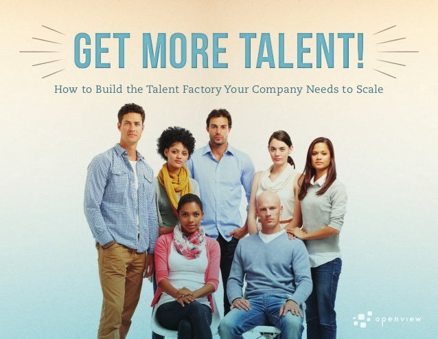 Get More Talent!Get More Talent!How to Build the Talent Factory Your Company Needs to Scale