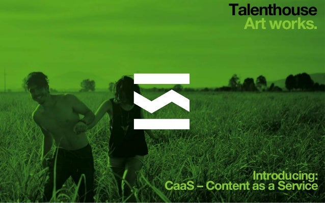 Talenthouse Art works. Introducing: CaaS – Content as a Service