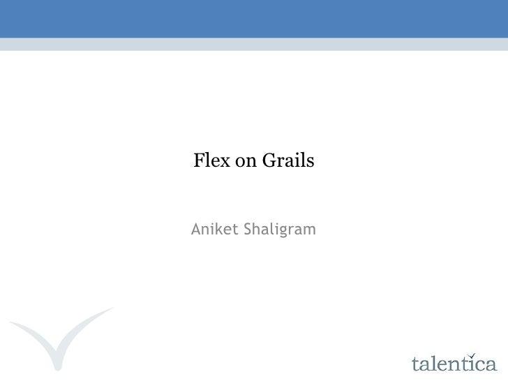 Flex on Grails Aniket Shaligram