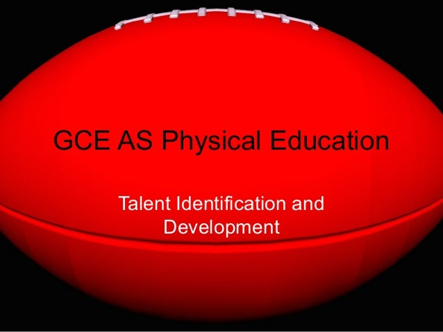 GCE AS Physical Education    Talent Identification and         Development