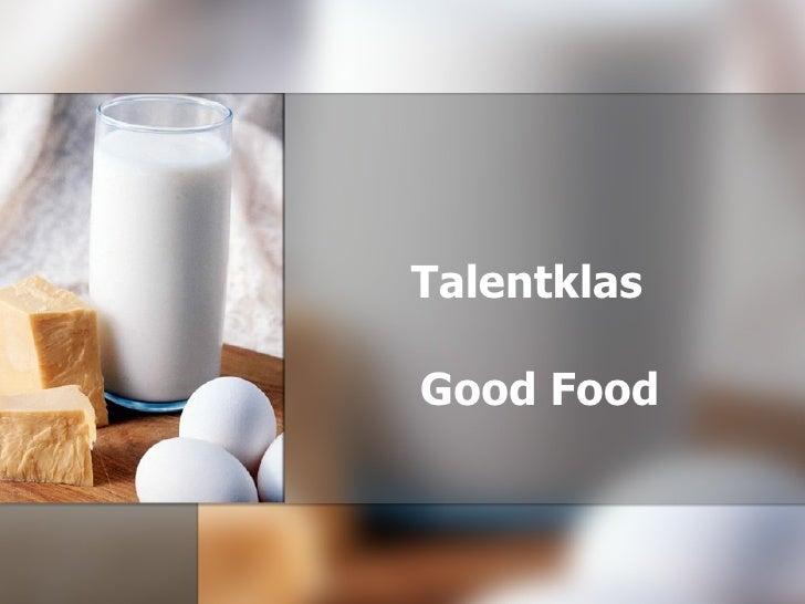 Talentklas     Good Food