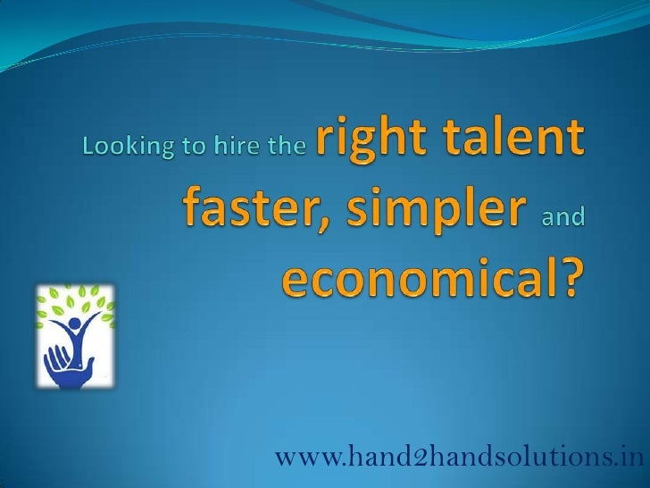 Looking to hire the right talentfaster, simpler and economical?<br />www.hand2handsolutions.in<br />
