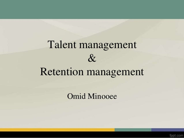 Talent management & Retention management Omid Minooee