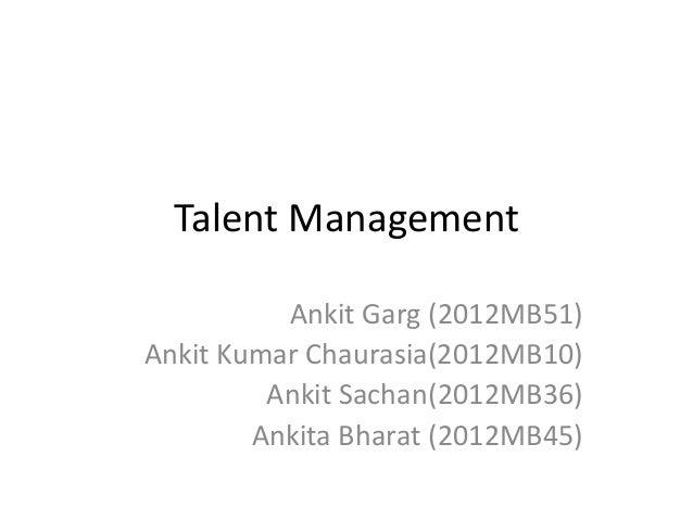 Talent Management Ankit Garg (2012MB51) Ankit Kumar Chaurasia(2012MB10) Ankit Sachan(2012MB36) Ankita Bharat (2012MB45)