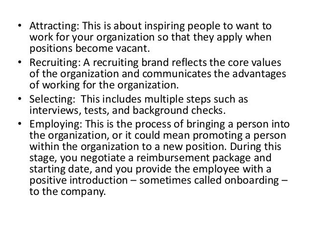 • Attracting: This is about inspiring people to want to work for your organization so that they apply when positions becom...