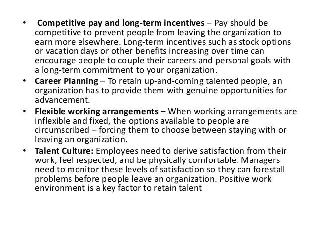 •  Competitive pay and long-term incentives – Pay should be competitive to prevent people from leaving the organization to...