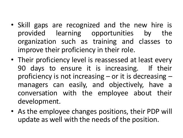 • Skill gaps are recognized and the new hire is provided learning opportunities by the organization such as training and c...