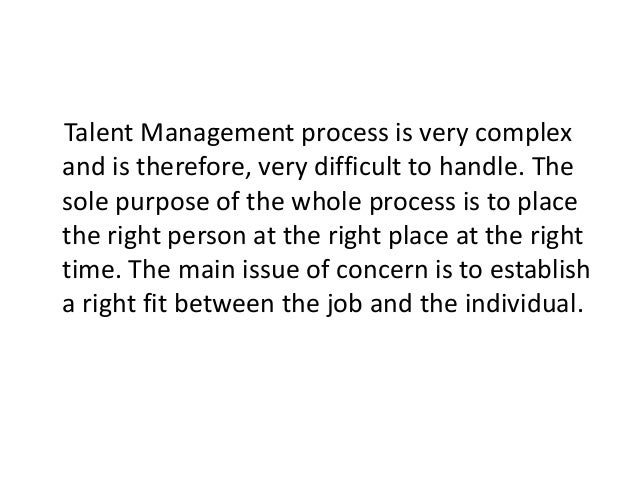 Talent Management process is very complex and is therefore, very difficult to handle. The sole purpose of the whole proces...