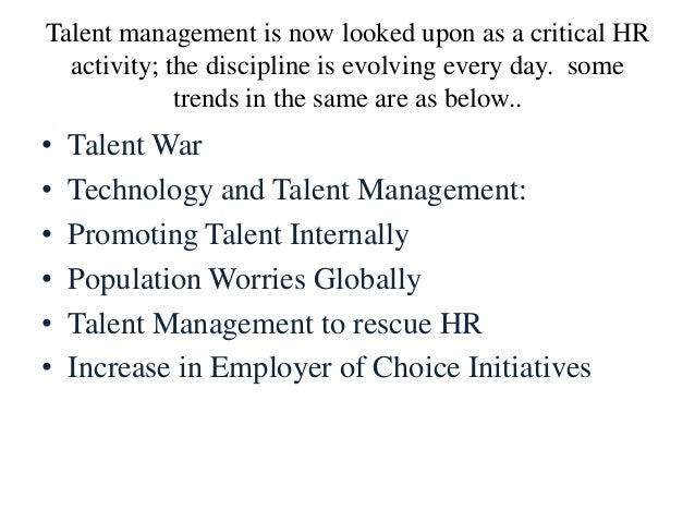 Talent management is now looked upon as a critical HR activity; the discipline is evolving every day. some trends in the s...