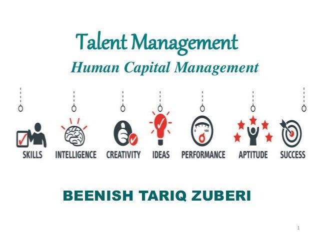 Talent Management 1 Human Capital Management BEENISH TARIQ ZUBERI