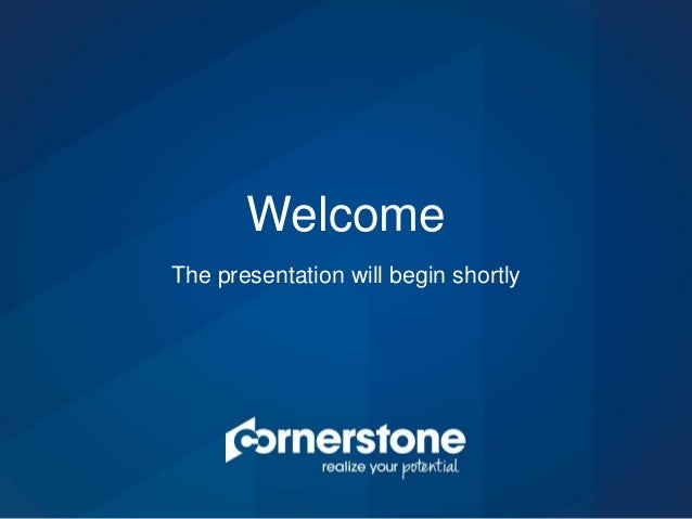 The presentation will begin shortly Welcome