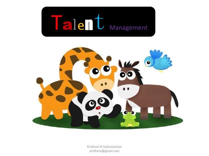 TalentManagement<br />Krishnan N Subramanian                 profhere@gmail.com<br />