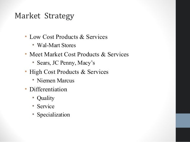 differentiation strategy for sears There are 3 generic business strategies and they consist of the focus strategy, the differentiation strategy,  follows the five forces business strategy.