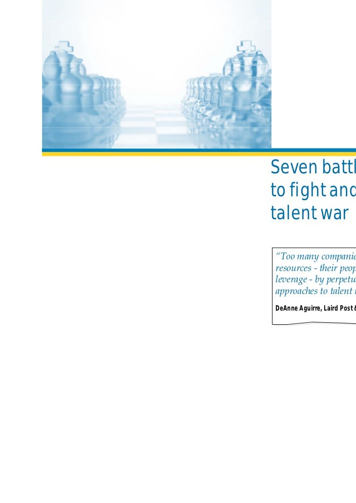 "Seven battle-groundsto fight and win a newtalent war""Too many companies are wasting theirresources - their people and thei..."