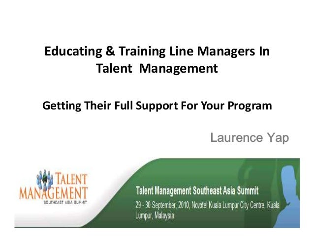Educating & Training Line Managers In Talent Management Getting Their Full Support For Your Program /DXUHQFH <DS