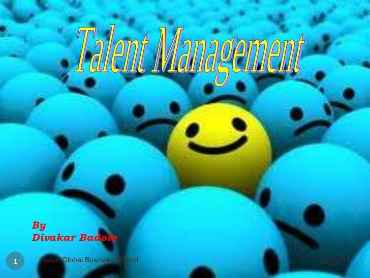 Talent Management By  Divakar Badola 12/12/11 Ratan Global Business School