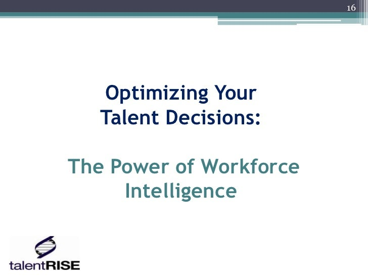 16   Optimizing Your   Talent Decisions:The Power of Workforce     Intelligence
