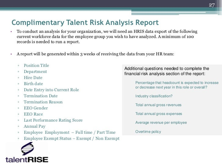 27Complimentary Talent Risk Analysis Report•   To conduct an analysis for your organization, we will need an HRIS data exp...