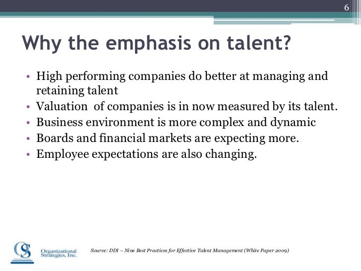 6Why the emphasis on talent?• High performing companies do better at managing and  retaining talent• Valuation of companie...