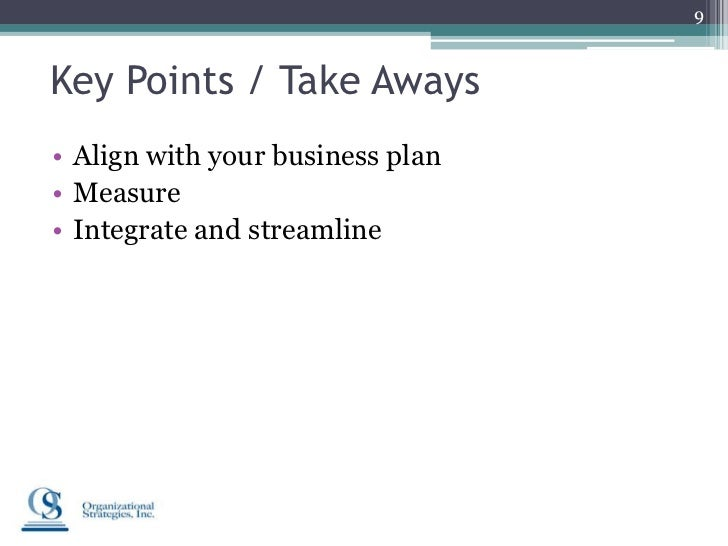 9Key Points / Take Aways• Align with your business plan• Measure• Integrate and streamline