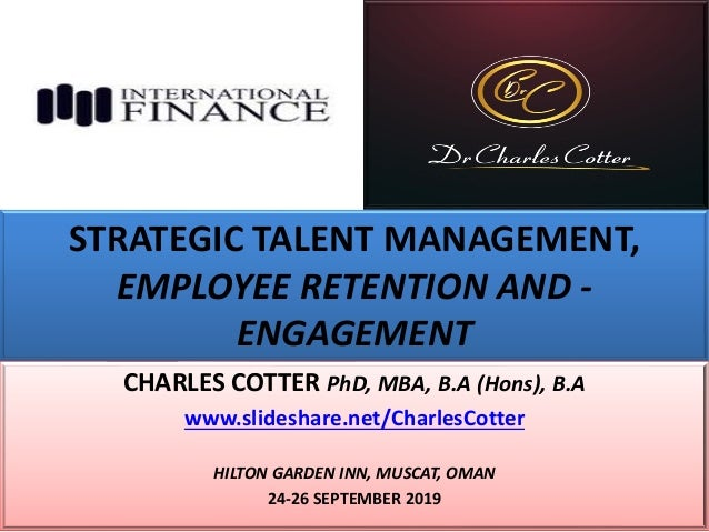 STRATEGIC TALENT MANAGEMENT, EMPLOYEE RETENTION AND - ENGAGEMENT CHARLES COTTER PhD, MBA, B.A (Hons), B.A www.slideshare.n...