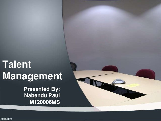 TalentManagement   Presented By:   Nabendu Paul     M120006MS