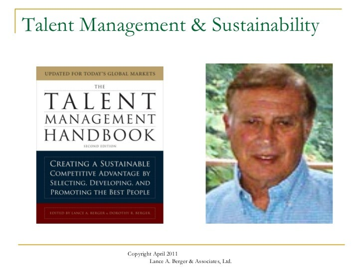 sustainable talent management Sustainable talent management in order for organizations to meet the growing demands of business sustainability and maintain a competitive advantage over the competition, businesses are encouraged to take a hard look at their talent pool (urlaub, 2011.