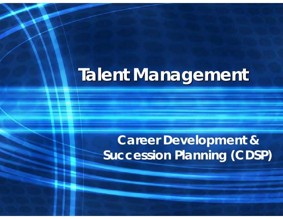 Talent Management       Career Development &   Succession Planning (CDSP)