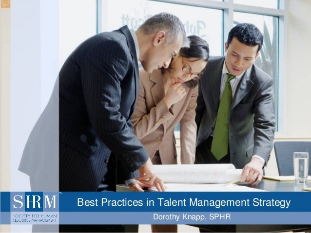Best Practices in Talent Management Strategy Dorothy Knapp, SPHR
