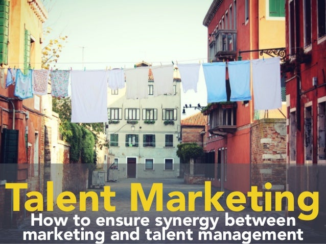 Talent MarketingHow to ensure synergy between marketing and talent management