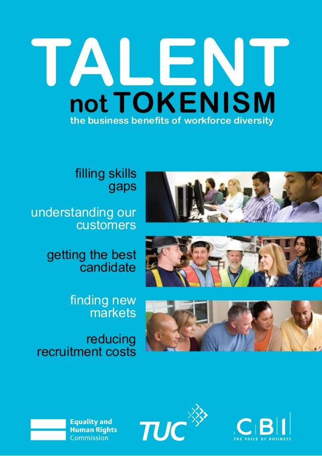 talent tokenism not  the business benefits of workforce diversity  filling skills gaps understanding our customers getting...