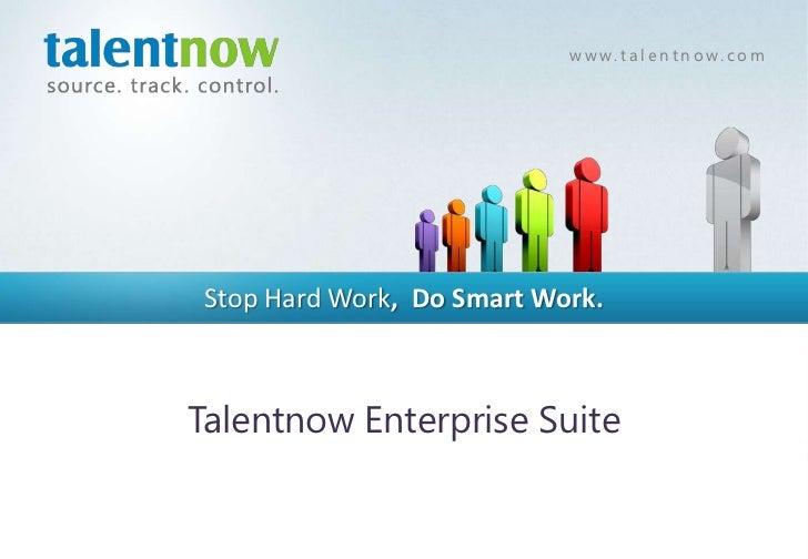 w w w. t a l e n t n o w. c o m Stop Hard Work, Do Smart Work.Talentnow Enterprise Suite