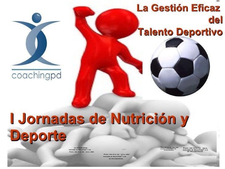 I Jornadas de Nutrición y Deporte La Gestión Eficaz  del Talento Deportivo