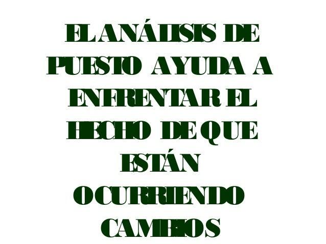 ELANÁLISIS DE PUESTO AYUDA A ENFRENTAREL HECHO DEQUE ESTÁN OCURRIENDO CAMBIOS