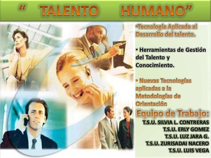 """""""    TALENTO      HUMANO""""<br /><ul><li>Tecnología Aplicada al </li></ul>Desarrollo del talento.<br /><ul><li>Herramientas ..."""